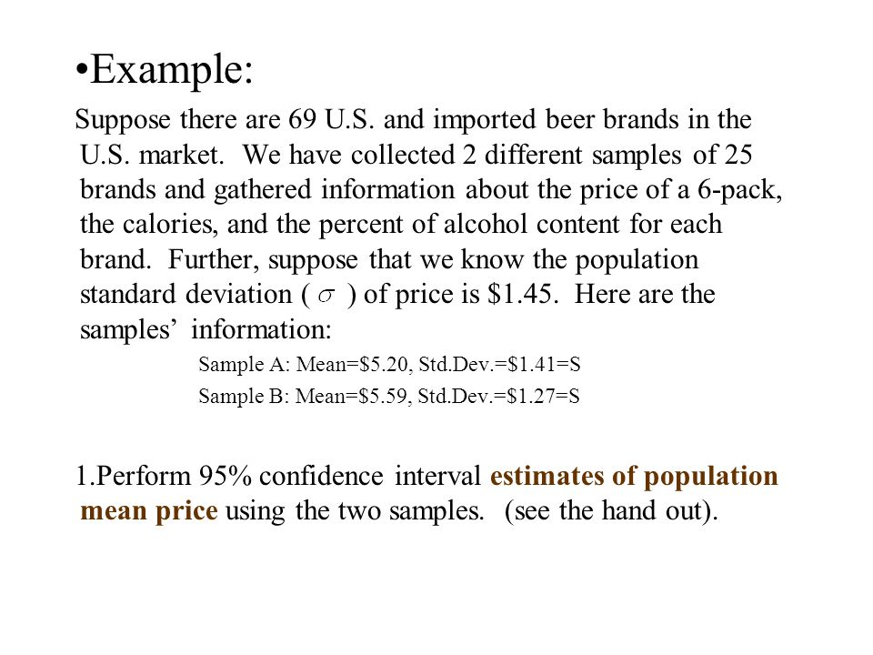 Example: Suppose there are 69 U.S. and imported beer brands in the U.S. market. We have collected 2 different samples of 25 brands and gathered inform