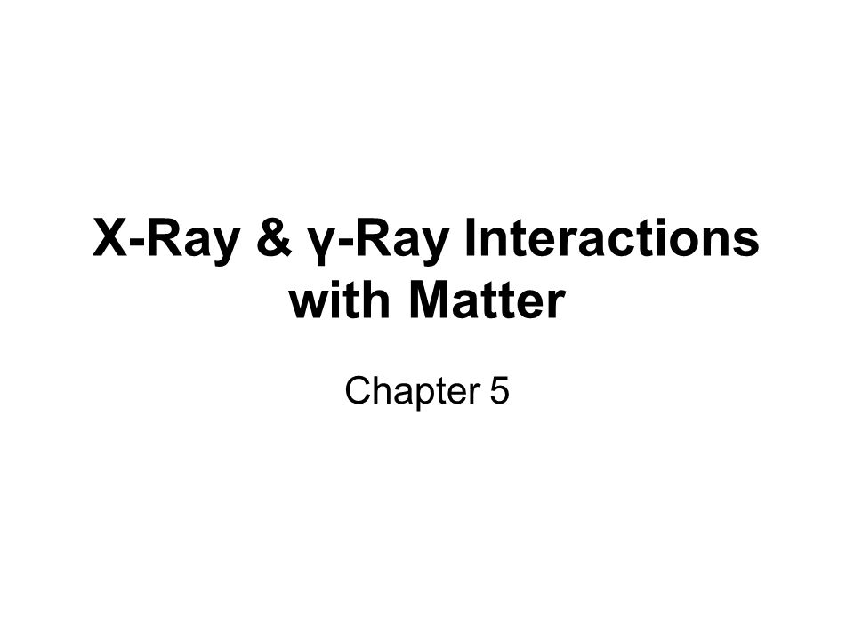 X-Ray & γ-Ray Interactions with Matter Chapter 5