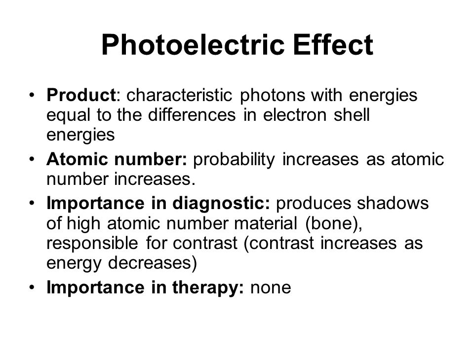 Photoelectric Effect Product: characteristic photons with energies equal to the differences in electron shell energies Atomic number: probability incr