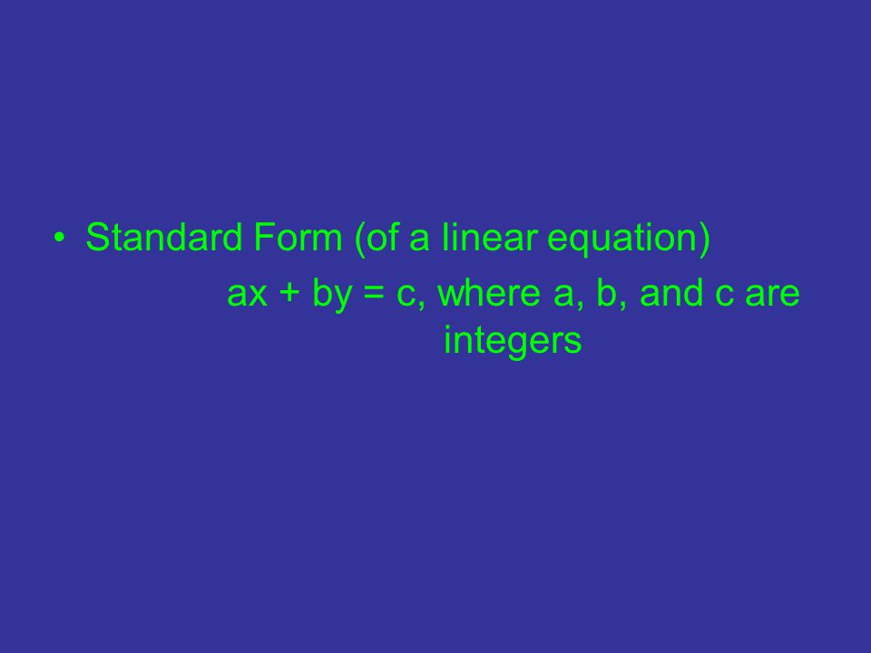 Standard Form (of a linear equation) ax + by = c, where a, b, and c are integers