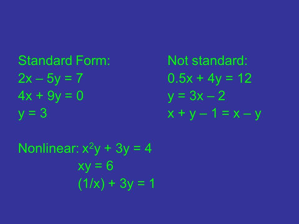 Standard Form:Not standard: 2x – 5y = 70.5x + 4y = 12 4x + 9y = 0y = 3x – 2 y = 3 x + y – 1 = x – y Nonlinear: x 2 y + 3y = 4 xy = 6 (1/x) + 3y = 1