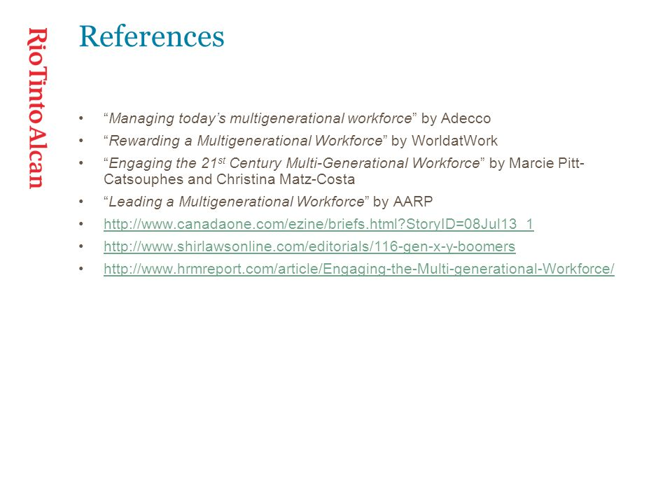 """References """"Managing today's multigenerational workforce"""" by Adecco """"Rewarding a Multigenerational Workforce"""" by WorldatWork """"Engaging the 21 st Centu"""