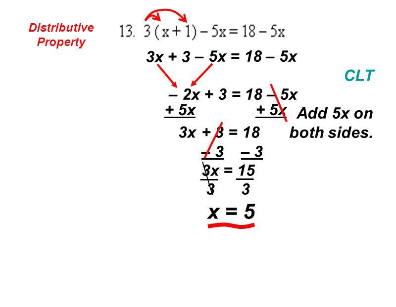 Distributive Property 3x + 3 – 5x = 18 – 5x CLT – 2x + 3 = 18 – 5x Add 5x on both sides.