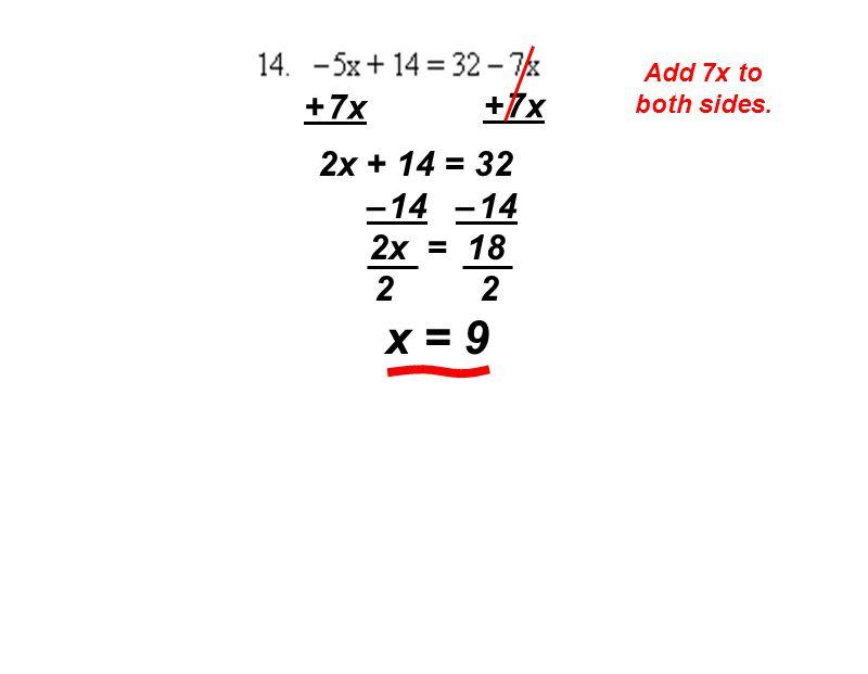 Add 7x to both sides. + 7x 2x + 14 = 32 – 14 – 14 2x = 18 2 x = 9