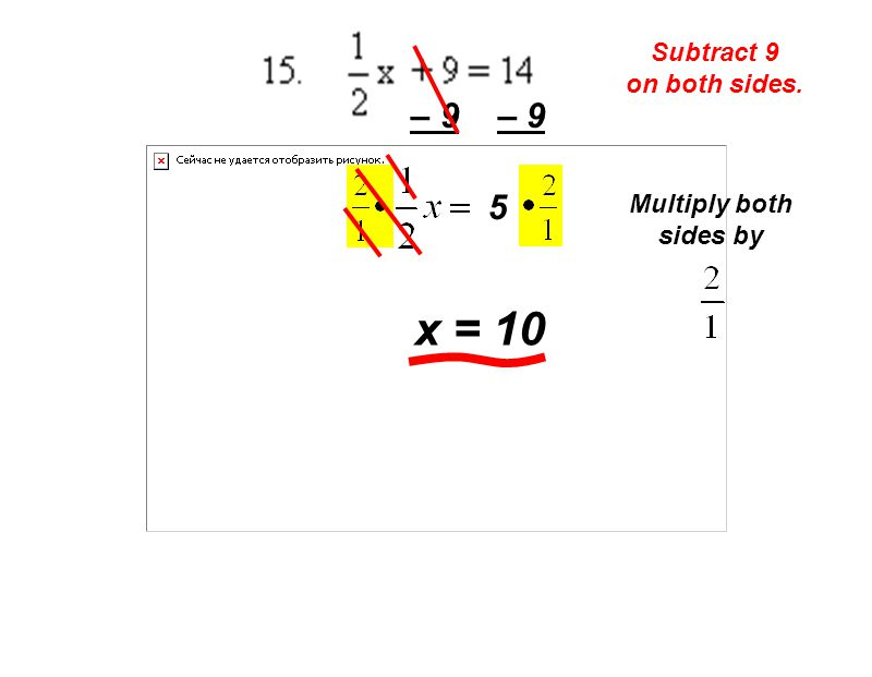 Subtract 9 on both sides. – 9 5 Multiply both sides by x = 10