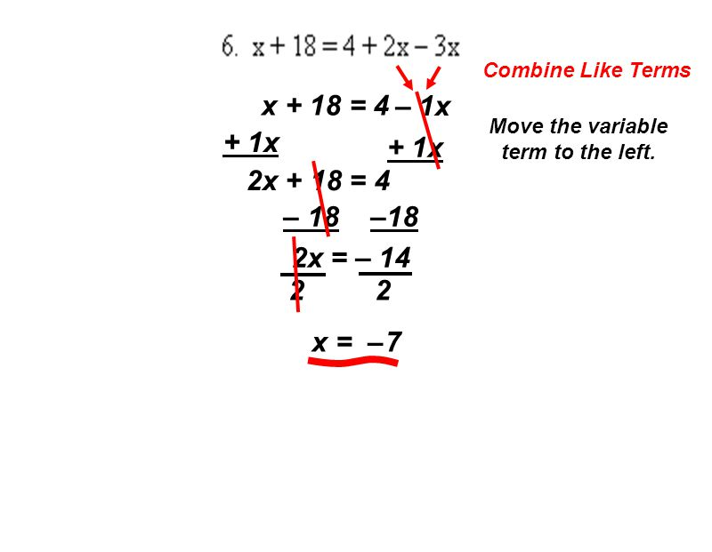 Combine Like Terms – 1x x + 18 = 4 Move the variable term to the left.