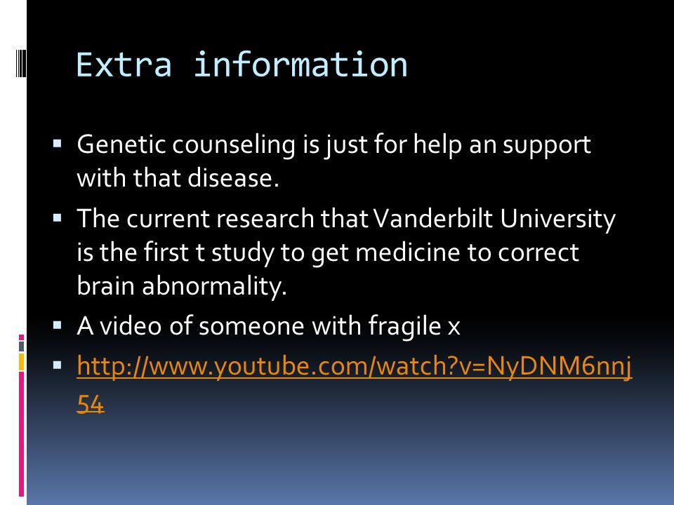 Extra information  Genetic counseling is just for help an support with that disease.