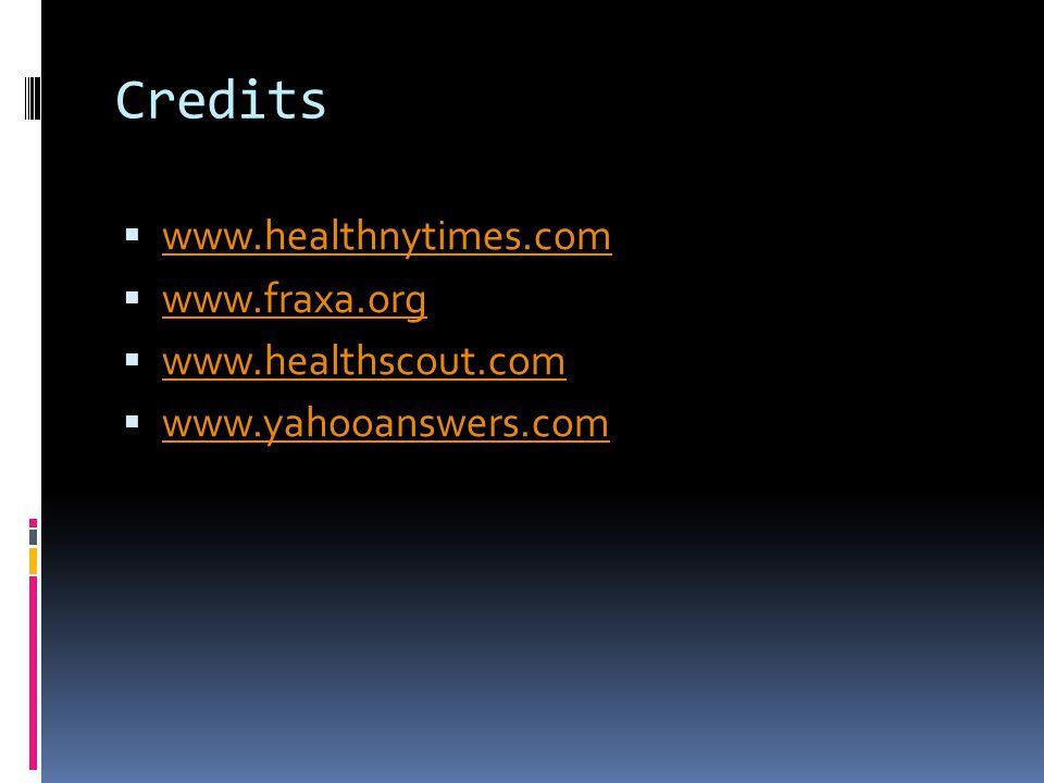 Credits  www.healthnytimes.com www.healthnytimes.com  www.fraxa.org www.fraxa.org  www.healthscout.com www.healthscout.com  www.yahooanswers.com w