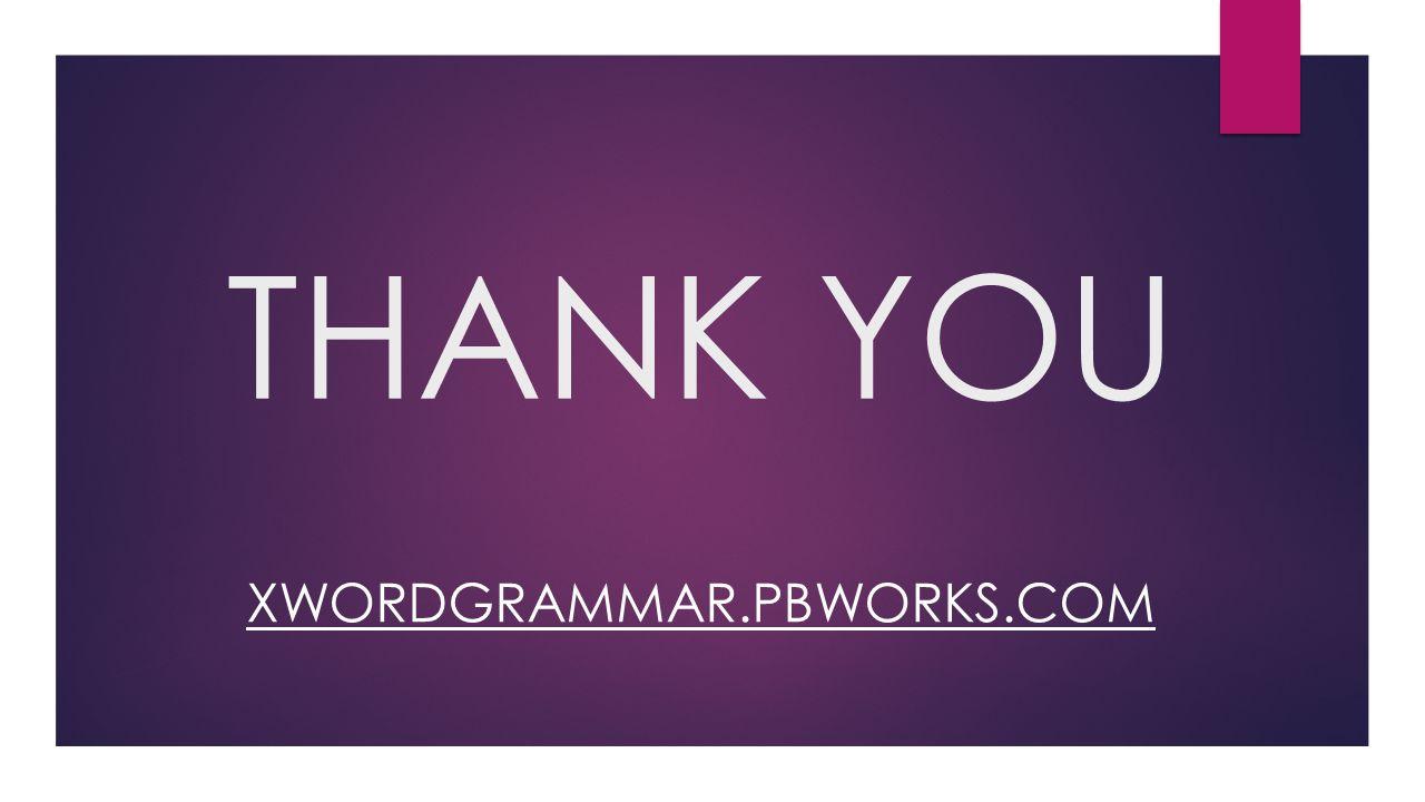 THANK YOU XWORDGRAMMAR.PBWORKS.COM