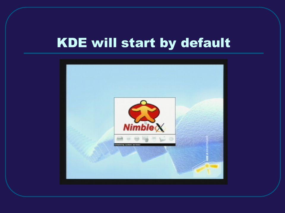 KDE will start by default