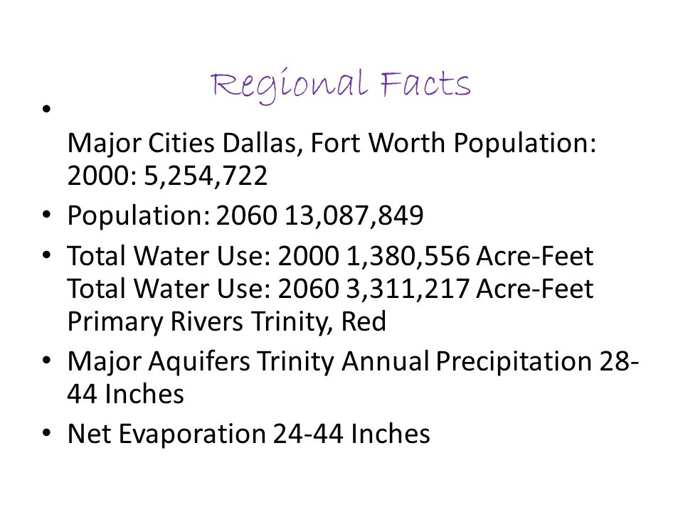 Regional Facts Major Cities Dallas, Fort Worth Population: 2000: 5,254,722 Population: 2060 13,087,849 Total Water Use: 2000 1,380,556 Acre-Feet Total