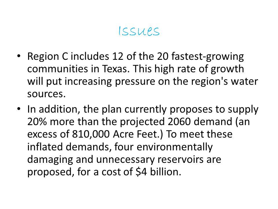 Issues Region C includes 12 of the 20 fastest-growing communities in Texas. This high rate of growth will put increasing pressure on the region's wate