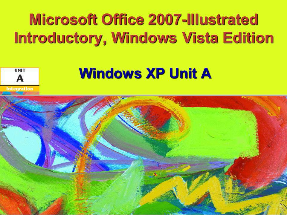 Microsoft Office 2007-Illustrated Introductory, Windows Vista Edition Windows XP Unit A