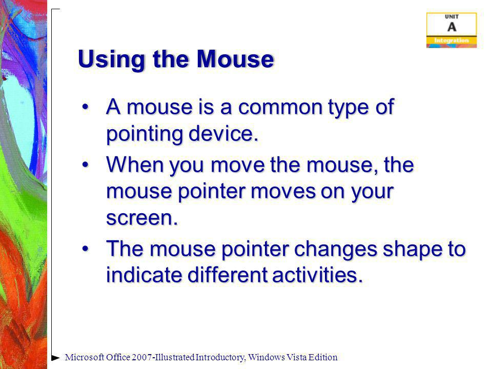 Using the MouseUsing the Mouse A mouse is a common type of pointing device.A mouse is a common type of pointing device. When you move the mouse, the m