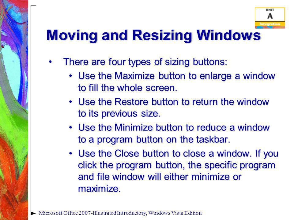 Moving and Resizing WindowsMoving and Resizing Windows There are four types of sizing buttons:There are four types of sizing buttons: Use the Maximize