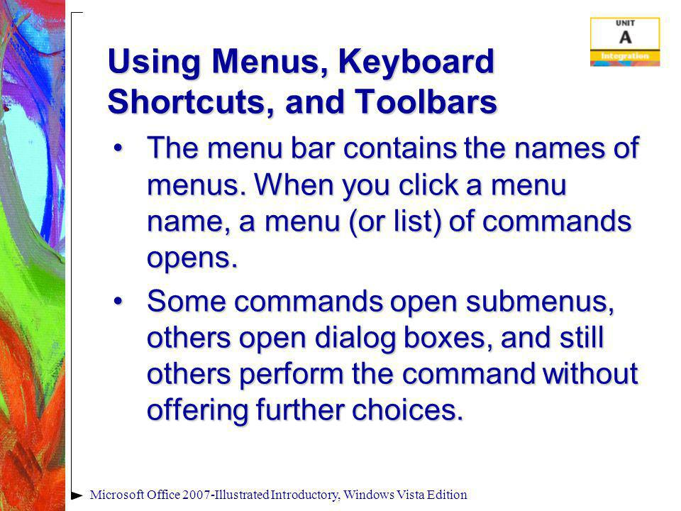 Using Menus, Keyboard Shortcuts, and Toolbars The menu bar contains the names of menus. When you click a menu name, a menu (or list) of commands opens