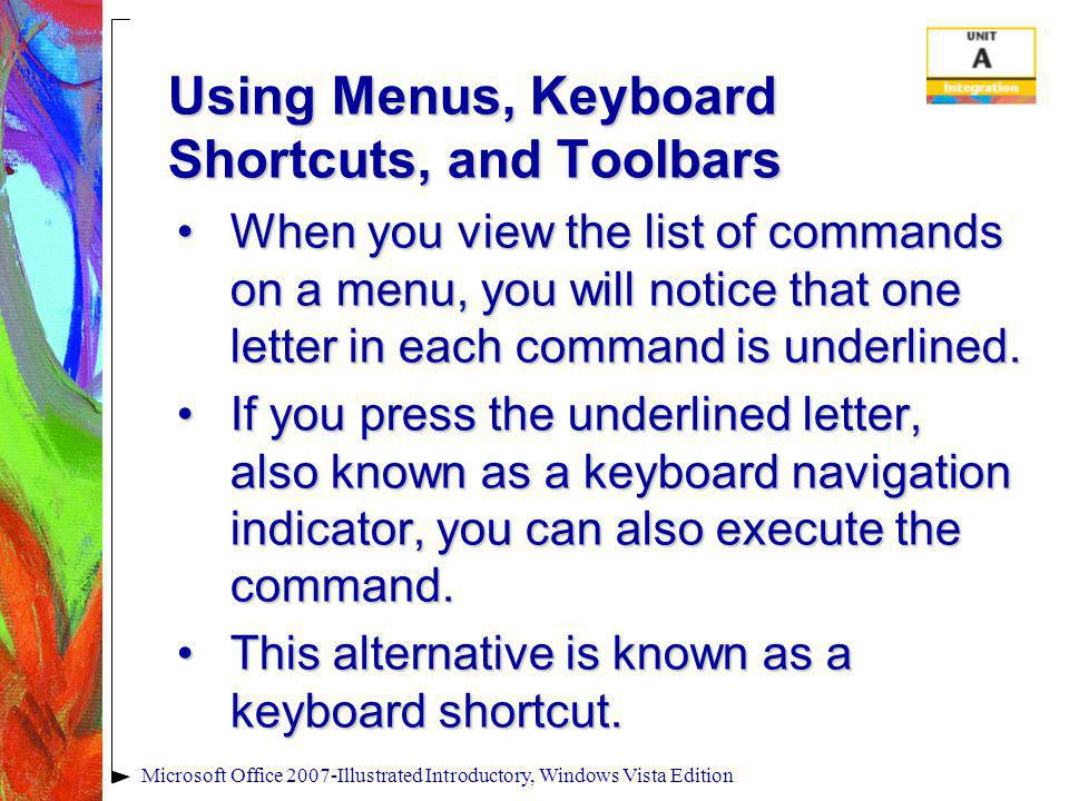 Using Menus, Keyboard Shortcuts, and Toolbars When you view the list of commands on a menu, you will notice that one letter in each command is underli