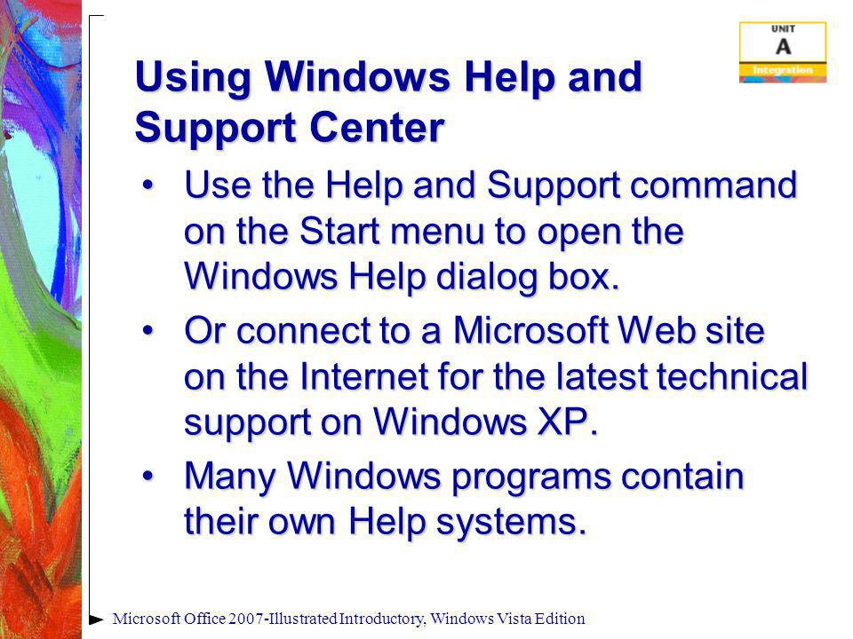 Using Windows Help and Support Center Use the Help and Support command on the Start menu to open the Windows Help dialog box.Use the Help and Support