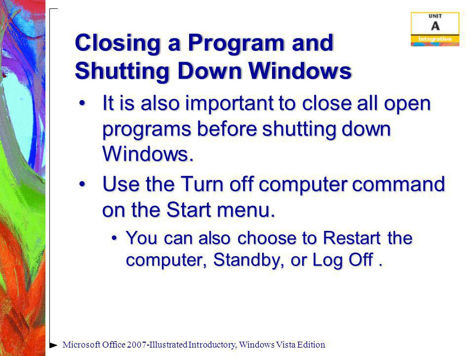 Closing a Program and Shutting Down Windows It is also important to close all open programs before shutting down Windows.It is also important to close