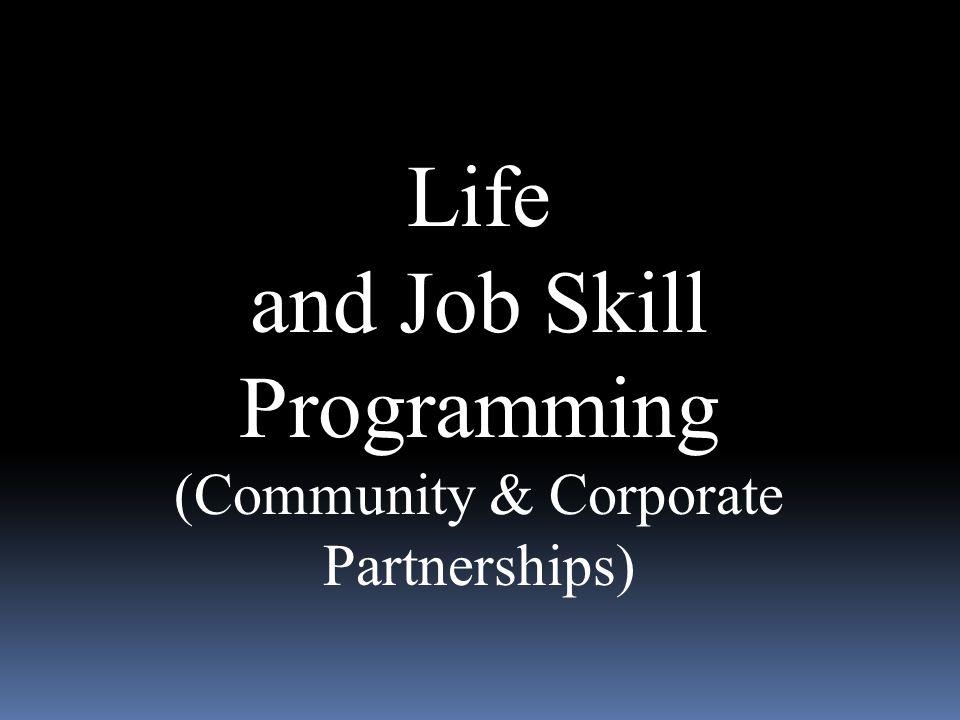 Life and Job Skill Programming (Community & Corporate Partnerships)