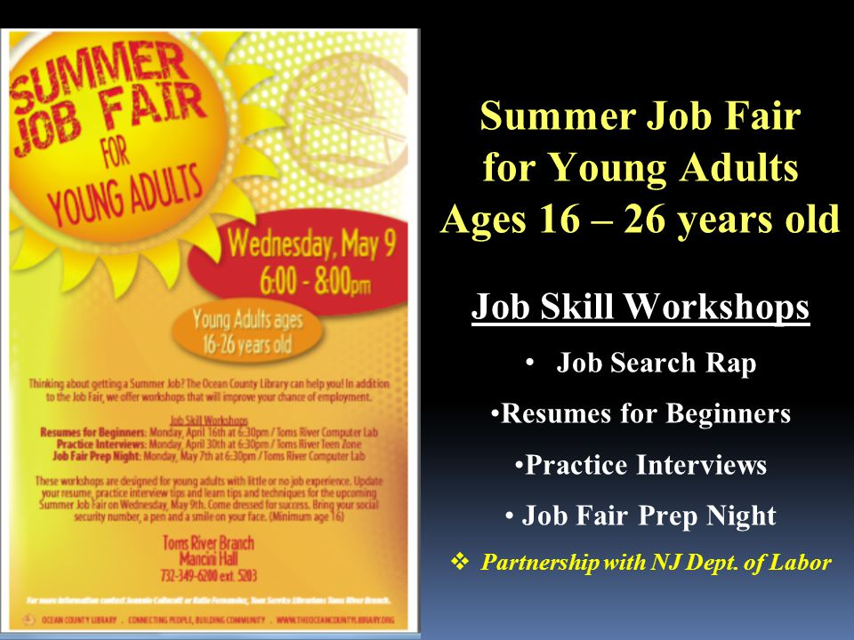 Summer Job Fair for Young Adults Ages 16 – 26 years old Job Skill Workshops Job Search Rap Resumes for Beginners Practice Interviews Job Fair Prep Night  Partnership with NJ Dept.
