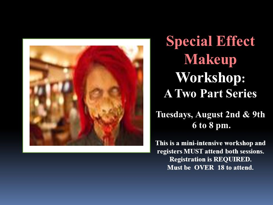 Special Effect Makeup Workshop : A Two Part Series Tuesdays, August 2nd & 9th 6 to 8 pm.