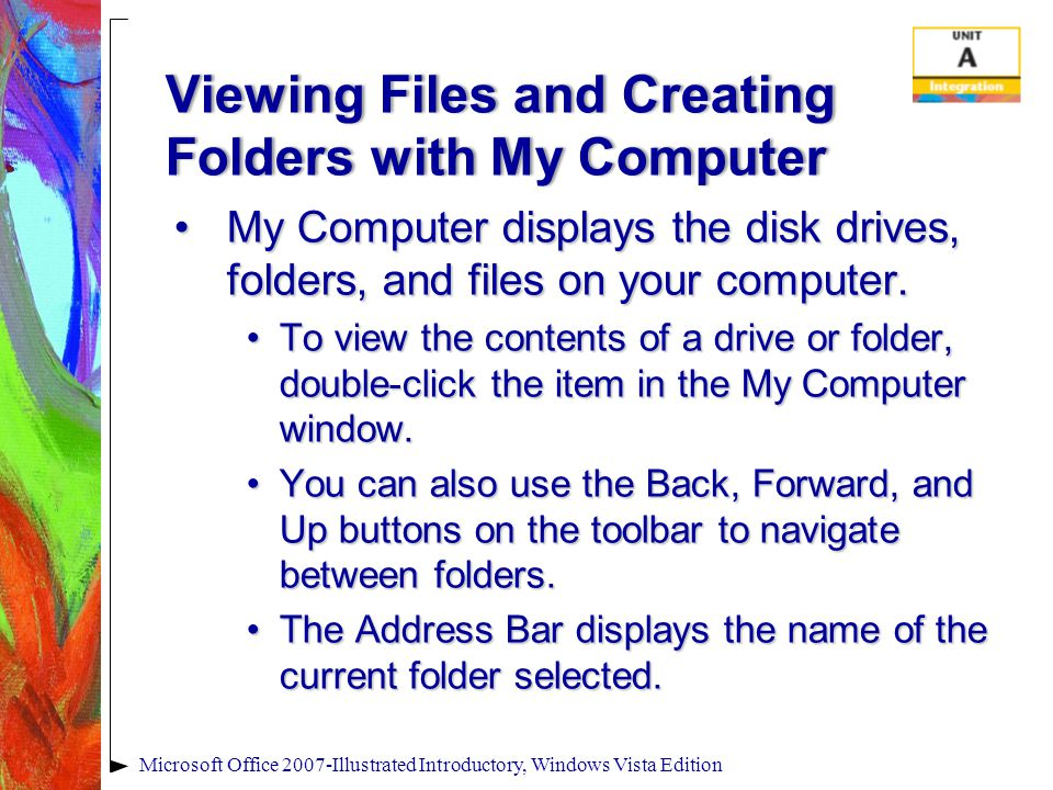 Viewing Files and Creating Folders with My Computer My Computer displays the disk drives, folders, and files on your computer.My Computer displays the disk drives, folders, and files on your computer.