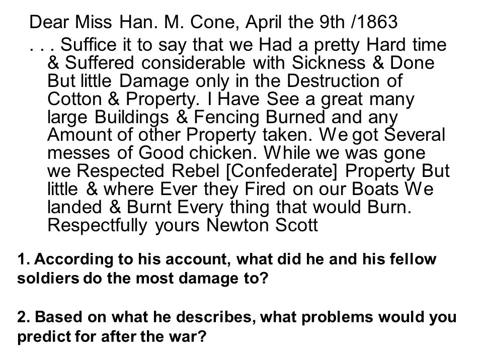 Dear Miss Han. M. Cone, April the 9th /1863... Suffice it to say that we Had a pretty Hard time & Suffered considerable with Sickness & Done But littl