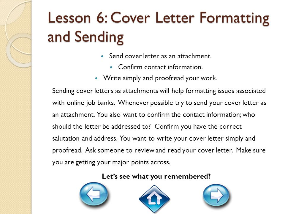 Lesson 6: Cover Letter Formatting and Sending Send cover letter as an attachment.