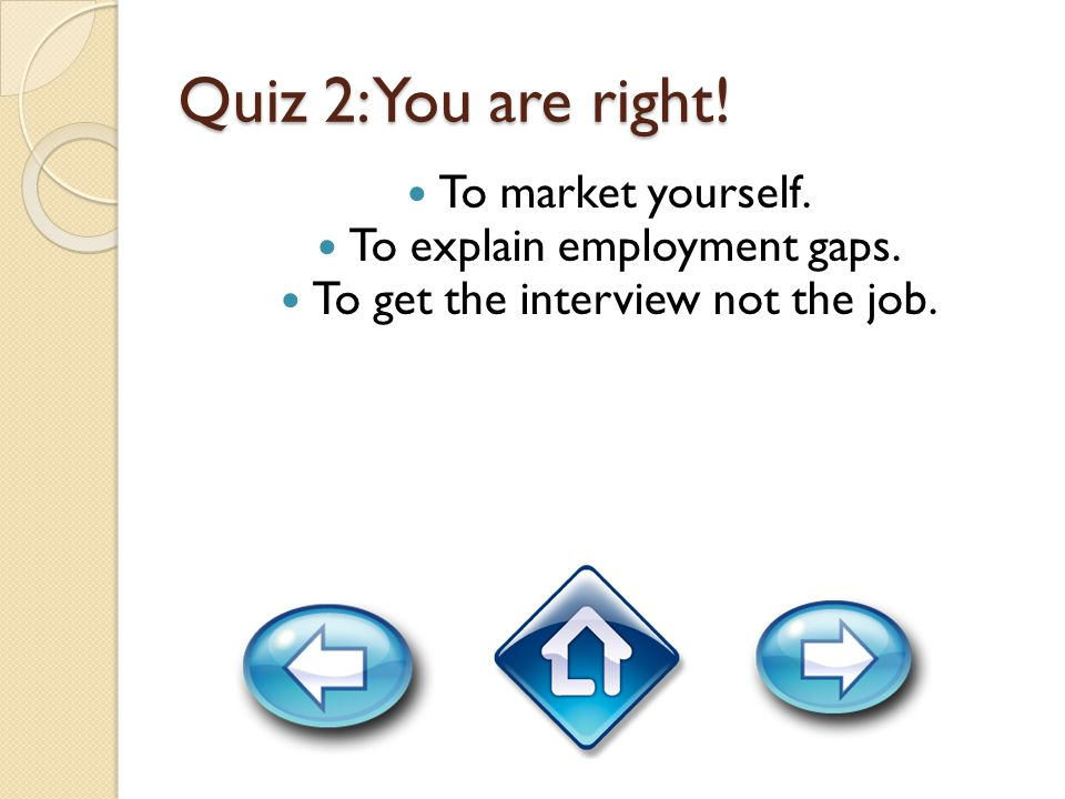 Quiz 2: You are right. To market yourself. To explain employment gaps.
