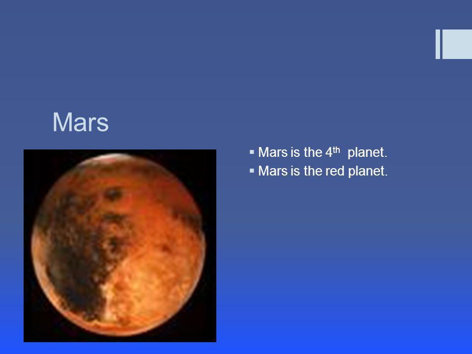 Mars  Mars is the 4 th planet.  Mars is the red planet.