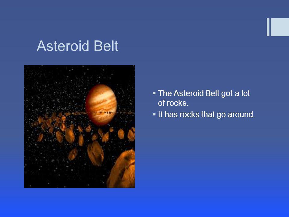 Asteroid Belt  The Asteroid Belt got a lot of rocks.  It has rocks that go around.