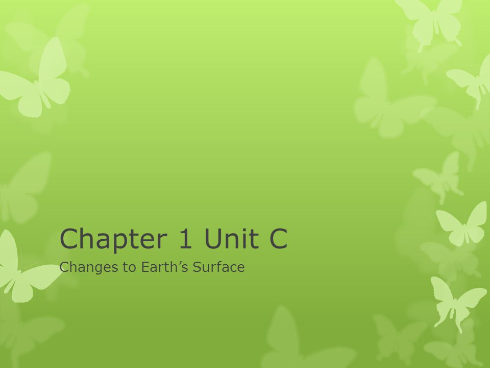 Chapter 1 Unit C Changes to Earth's Surface