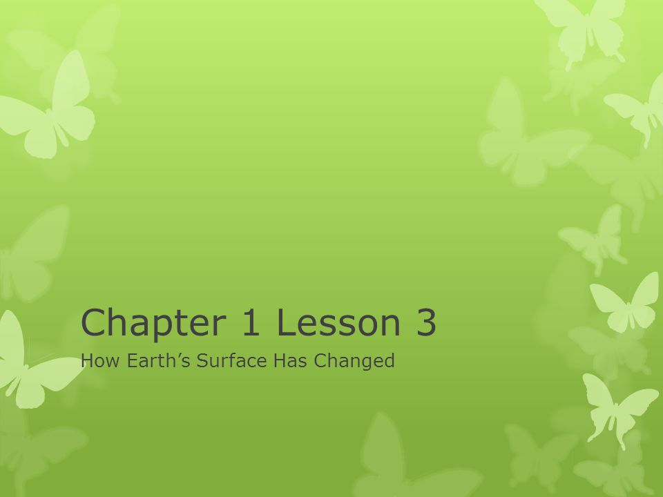 Chapter 1 Lesson 3 How Earth's Surface Has Changed