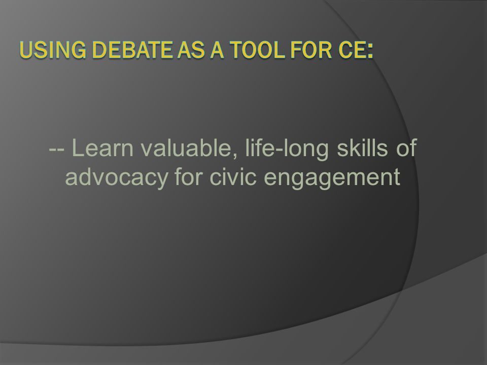 -- Learn valuable, life-long skills of advocacy for civic engagement