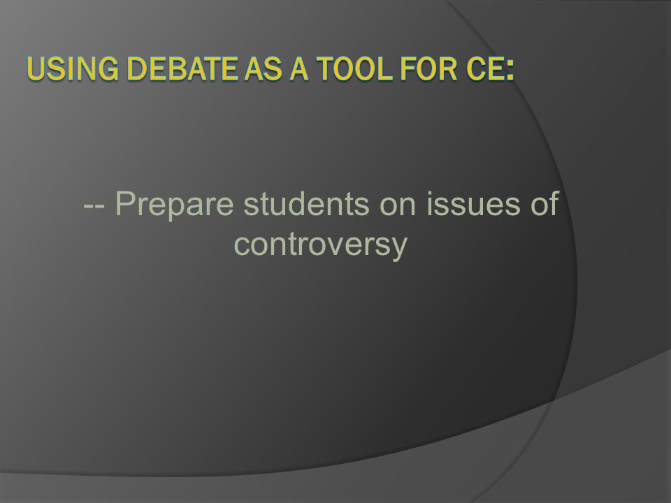 -- Prepare students on issues of controversy