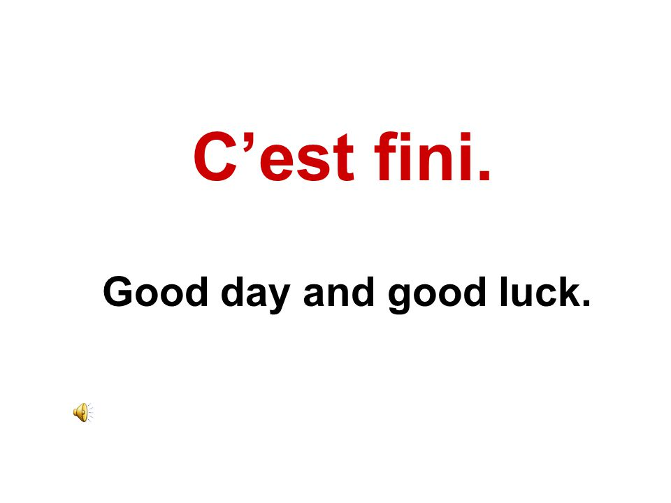 C'est fini. Good day and good luck.