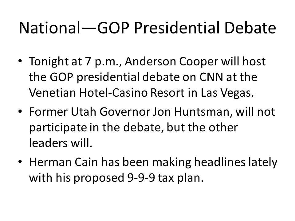 National—GOP Presidential Debate Tonight at 7 p.m., Anderson Cooper will host the GOP presidential debate on CNN at the Venetian Hotel-Casino Resort i