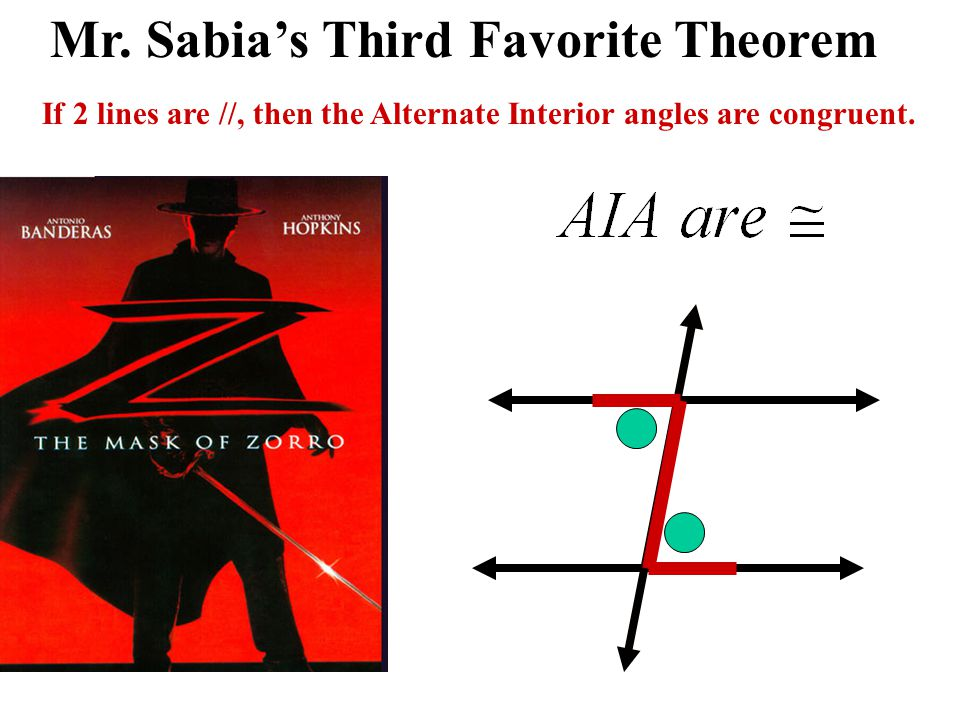 Mr. Sabia's Third Favorite Theorem If 2 lines are //, then the Alternate Interior angles are congruent.