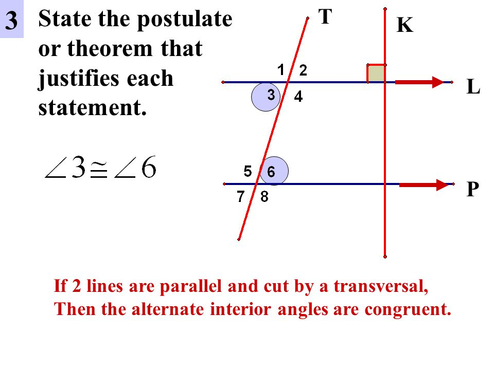 L P 4 State the postulate or theorem that justifies each statement.