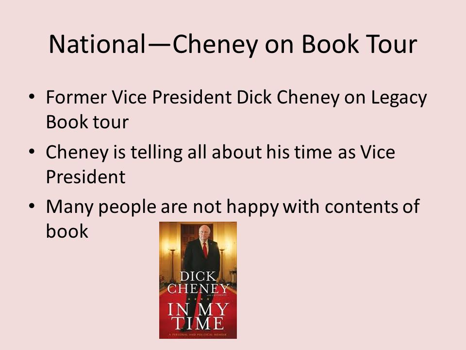 National—Cheney on Book Tour Former Vice President Dick Cheney on Legacy Book tour Cheney is telling all about his time as Vice President Many people are not happy with contents of book