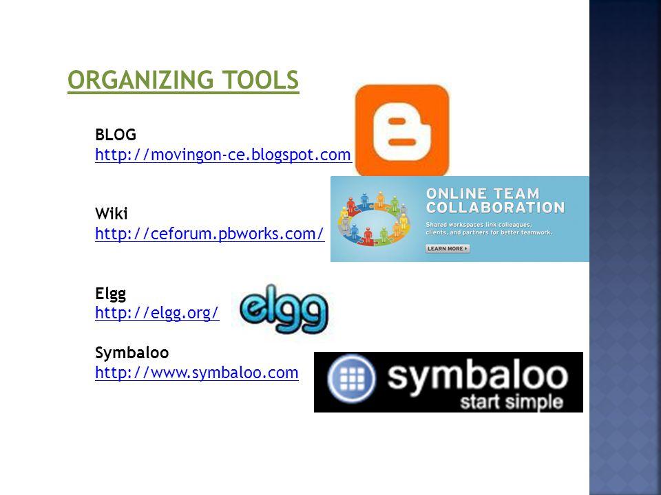 BLOG http://movingon-ce.blogspot.com/ Wiki http://ceforum.pbworks.com/ Elgg http://elgg.org/ Symbaloo http://www.symbaloo.com ORGANIZING TOOLS
