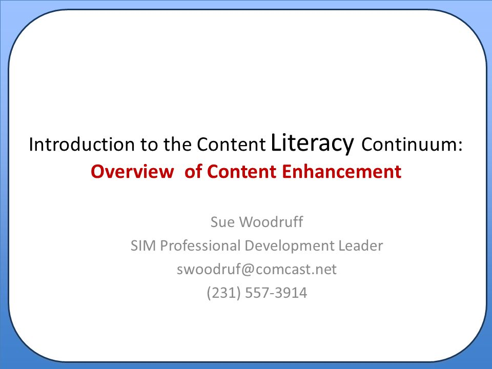 Introduction to the Content Literacy Continuum (CLC) Framework the big picture by first considering a way to think about a school when analyzing and implementing a course of action in regards to high level thinking and literacy.