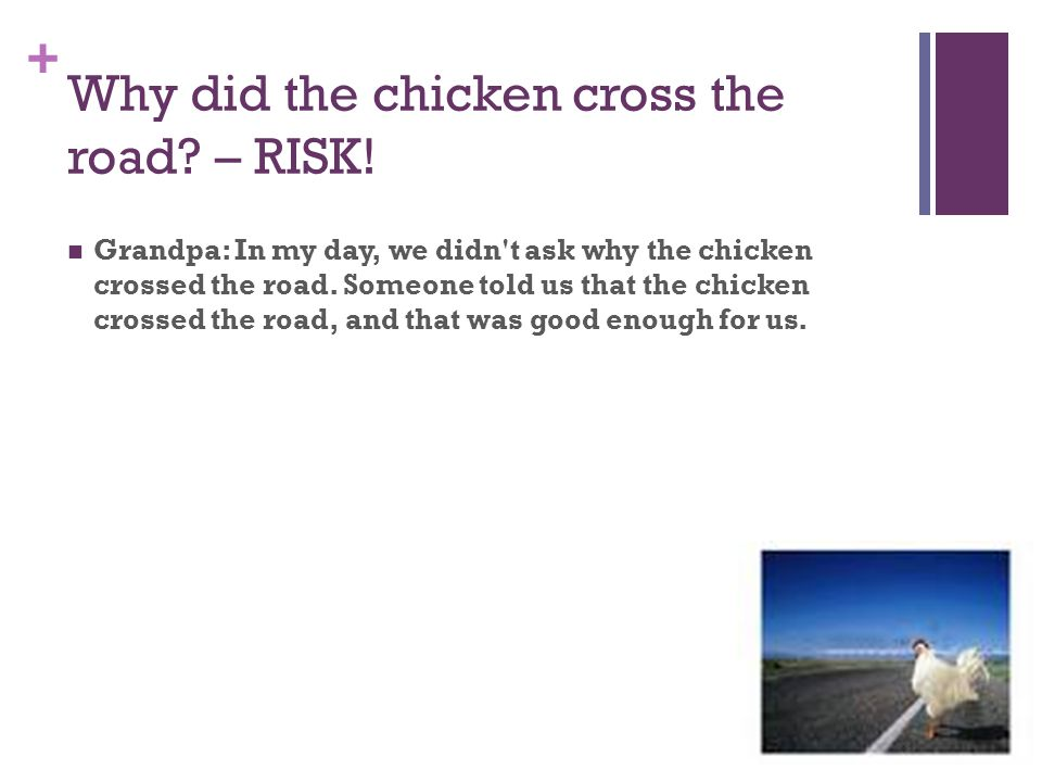 + Why did the chicken cross the road. – RISK.