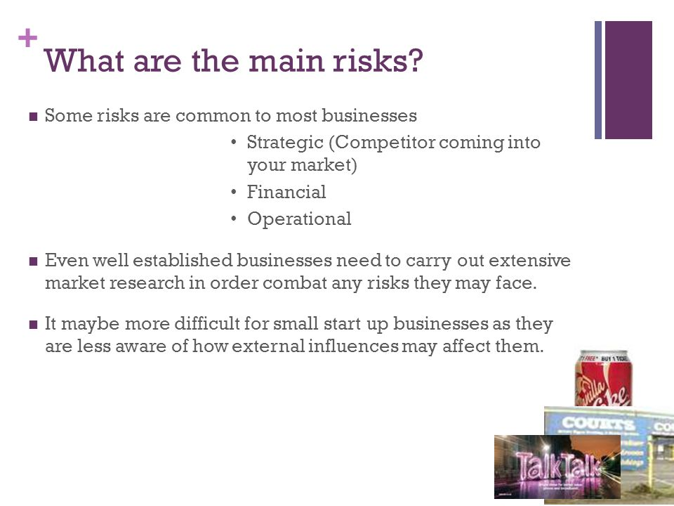 + What are the main risks.