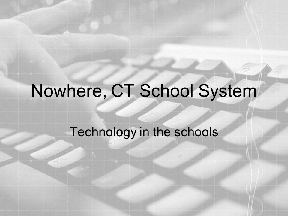 Nowhere, CT School System Technology in the schools