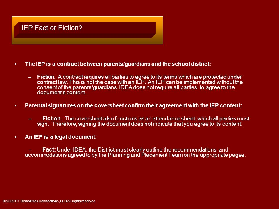 The IEP is a contract between parents/guardians and the school district: –Fiction.