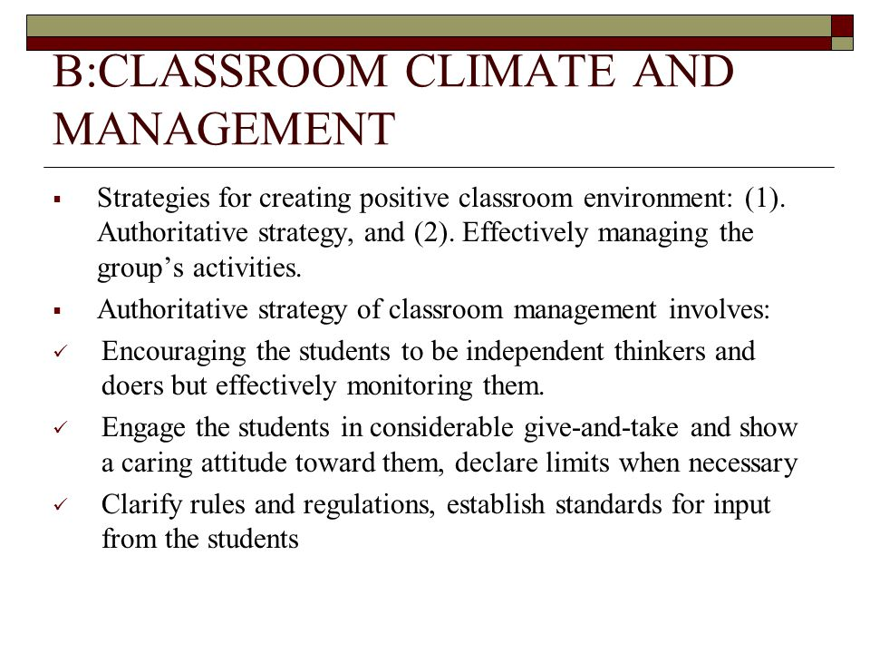 B:CLASSROOM CLIMATE AND MANAGEMENT  Strategies for creating positive classroom environment: (1).