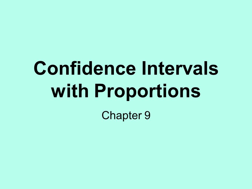Confidence Intervals with Proportions Chapter 9