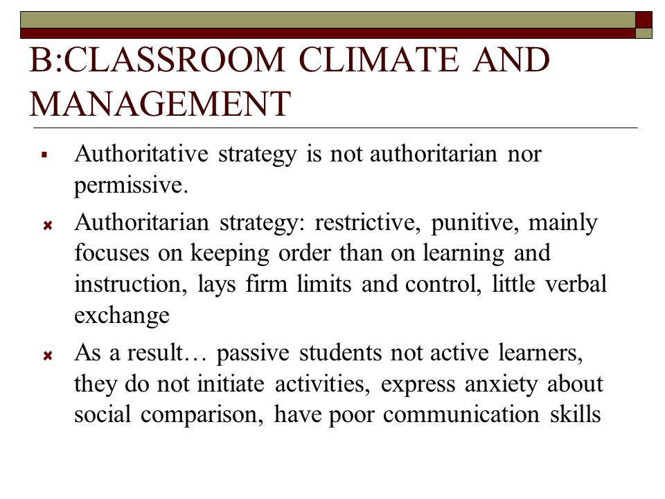 B:CLASSROOM CLIMATE AND MANAGEMENT  Authoritative strategy is not authoritarian nor permissive.